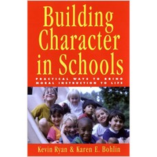 Building Character in Schools: Practical Ways to Bring Moral Instruction to Life