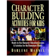 Character Building Activities for Kids: Ready-to-Use Character Educational Lessons & Activities for the Elementary Grades