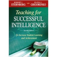 Teaching for Successful Intelligence: To Increase Student Learning and Achievement, 2nd Edition