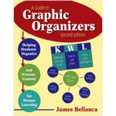 A Guide to Graphic Organizers: Helping Students Organize and Process Content for Deeper Learning, 2nd Edition