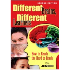 Different Brains, Different Learners: How to Reach the Hard to Reach, 2nd Edition, Dec/2009