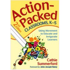 Action-Packed Classrooms, K-5: Using Movement to Educate and Invigorate Learners, 2nd Edition