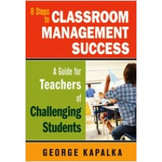 8 Steps to Classroom Management Success: A Guide for Teachers of Challenging Students