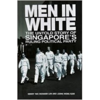 Men In White: The Untold Story Of Singapore's Ruling Political Party, Revised 2nd Edition