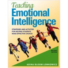 Teaching Emotional Intelligence: Strategies and Activities for Helping Students Make Effective Choices. 2nd Edition