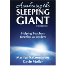 Awakening the Sleeping Giant: Helping Teachers Develop as Leaders, 3rd Edition, Jun/2009
