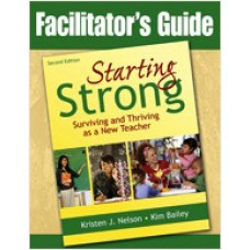 Facilitator's Guide to Starting Strong: Surviving and Thriving as a New Teacher, Second Edition