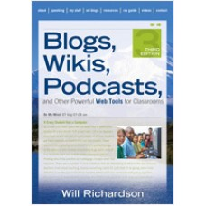 Blogs, Wikis, Podcasts, and Other Powerful Web Tools for Classrooms, 3rd Edition
