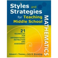 Styles and Strategies for Teaching Middle School Mathematics: 21 Techniques for Differentiating Instruction and Assessment, Mar/2010
