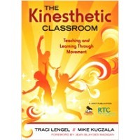 The Kinesthetic Classroom: Teaching and Learning Through Movement, Jan/2010