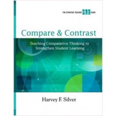 Compare & Contrast: Teaching Comparative Thinking to Strengthen Student Learning (A Strategic Teacher PLC Guide), June/2010
