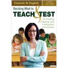 Deciding What to Teach and Test: Developing, Aligning, and Leading the Curriculum, Third Edition, Aug/2010