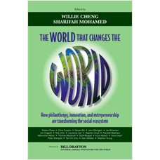 The World that Changes the World: How Philanthropy, Innovation, and Entrepreneurship are Transforming the Social Ecosystem, Sep/2010