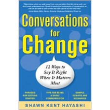 Conversations for Change: 12 Ways to Say It Right When It Matters Most, Sep/2010
