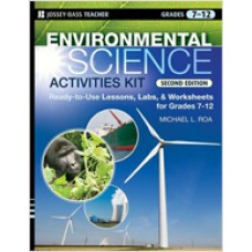 Environmental Science Activities Kit: Ready-to-Use Lessons, Labs, and Worksheets for Grades 7-12, 2nd Edition, Oct/2008
