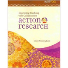 Improving Teaching with Collaborative Action Research: An ASCD Action Tool, Jan/2011