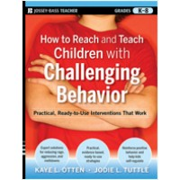 How to Reach and Teach Children with Challenging Behavior (K-8): Practical, Ready-to-Use Interventions That Work, Nov/2010