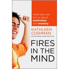 Fires in the Mind: What Kids Can Tell Us About Motivation and Mastery, Feb/2012