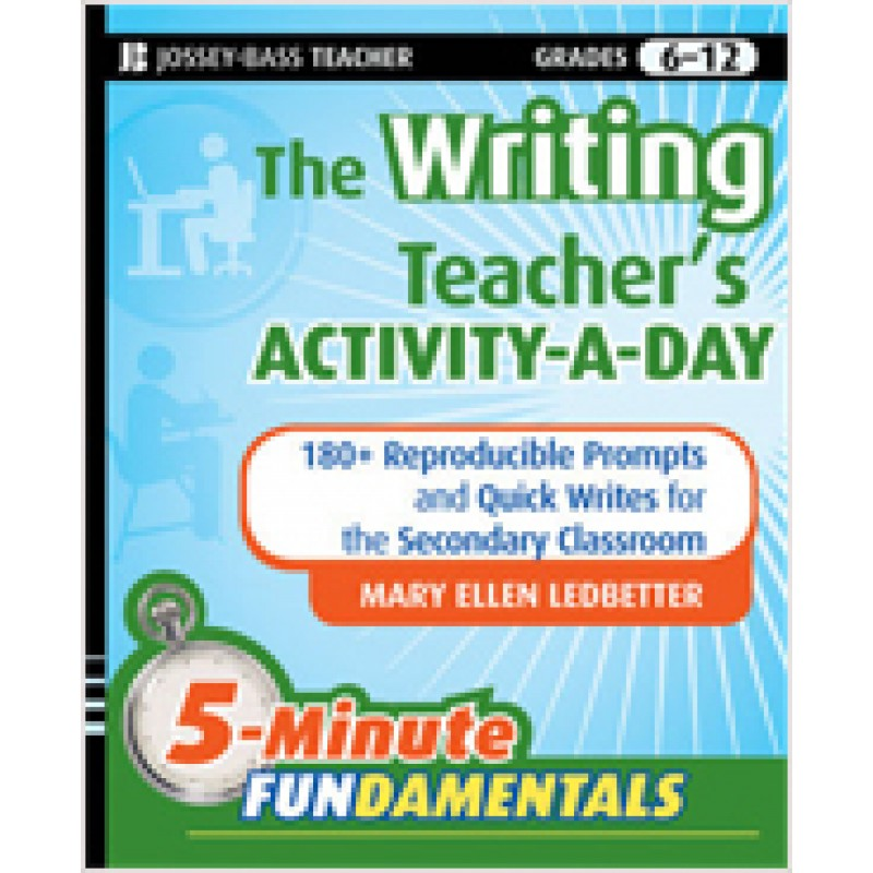 The Writing Teacher's Activity-a-Day: 180 Reproducible Prompts and Quick-Writes for the Secondary Classroom, Dec/2009