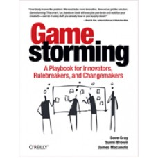 Gamestorming: A Playbook for Innovators, Rulebreakers, and Changemakers, July/2010
