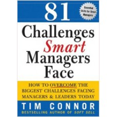 81 Challenges Smart Managers Face: How to Overcome the Biggest Challenges Facing Managers & Leaders Today, July/2010