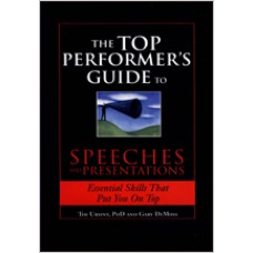The Top Performer's Guide to Speeches and Presentations: Essential Skills That Put You on Top, Jan/2010