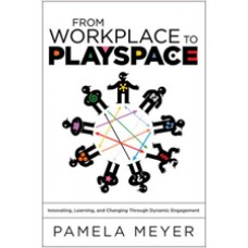From Workplace to Playspace: Innovating, Learning and Changing Through Dynamic Engagement, March/2010
