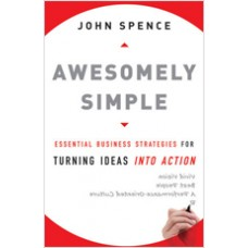 Awesomely Simple: Essential Business Strategies for Turning Ideas Into Action, Aug/2009