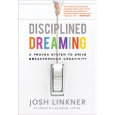 Disciplined Dreaming: A Proven System to Drive Breakthrough Creativity, Feb/2011