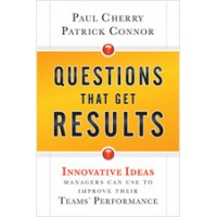 Questions That Get Results: Innovative Ideas Managers Can Use to Improve Their Teams' Performance, Nov/2010