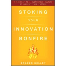 Stoking Your Innovation Bonfire: A Roadmap to a Sustainable Culture of Ingenuity and Purpose, Sep/2010