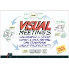Visual Meetings: How Graphics, Sticky Notes and Idea Mapping Can Transform Group Productivity, July/2010