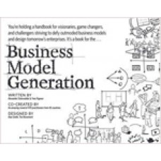 Business Model Generation: A Handbook for Visionaries, Game Changers, and Challengers, June/2010