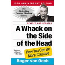 A Whack on the Side of the Head: How You Can Be More Creative (Revised, Updated, 25th Anniversary), May/2008