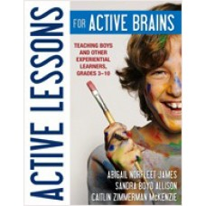 Active Lessons for Active Brains: Teaching Boys and Other Experiential Learners, Grades 3-10, Mar/2011