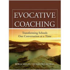 Evocative Coaching: Transforming Schools One Conversation at a Time, July/2010