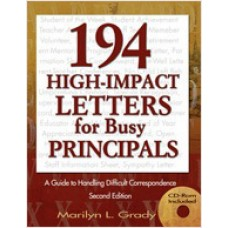 194 High-Impact Letters for Busy Principals: A Guide to Handling Difficult Correspondence, 2nd Edition, (CD-Rom Included), July/2006