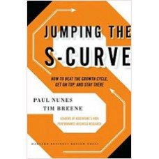 Jumping the S-Curve: How to Beat the Growth Cycle, Get on Top, and Stay There, Feb/2011