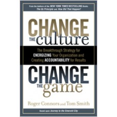 Change the Culture, Change the Game: The Breakthrough Strategy for Energizing Your Organization and Creating Accountability for Results, Jun/2012