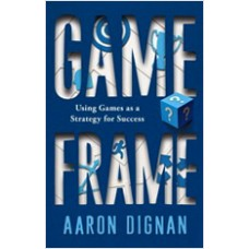 Game Frame: Using Games as a Strategy for Success, April/2014