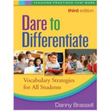 Dare to Differentiate: Vocabulary Strategies for All Students, 3rd Edition, Dec/2010