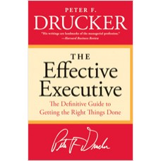 The Effective Executive: The Definitive Guide to Getting the Right Things Done, Jan/2006