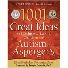 1001 Great Ideas for Teaching and Raising Children with Autism or Asperger's (Expanded 2nd Edition), Feb/2010