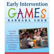 Early Intervention Games: Fun, Joyful Ways to Develop Social and Motor Skills in Children with Autism Spectrum or Sensory Processing Disorders, Sep/2009