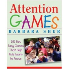 Attention Games: 101 Fun, Easy Games That Help Kids Learn To Focus, June/2006