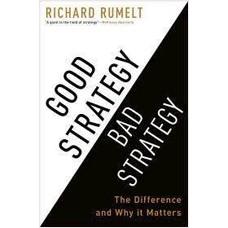 Good Strategy Bad Strategy: The Difference and Why It Matters, July/2011