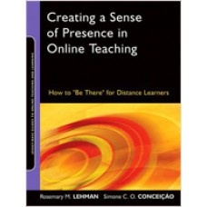 """Creating a Sense of Presence in Online Teaching: How to """"Be There"""" for Distance Learners, Aug/2010"""
