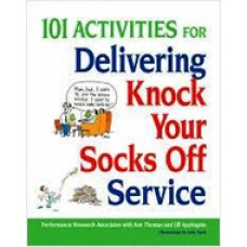 101 Activities for Delivering Knock Your Socks Off Service, June/2009