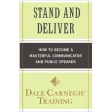 Stand and Deliver: How to Become a Masterful Communicator and Public Speaker, March/2011