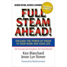 Full Steam Ahead! Unleash the Power of Vision in Your Work and Your Life, 2nd Edition, April/2011